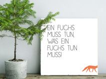 Klein und Fein - Holzbild -  Ein Fuchs muss tun...
