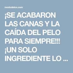¡SE ACABARON LAS CANAS Y LA CAÍDA DEL PELO PARA SIEMPRE!!! ¡UN SOLO INGREDIENTE LO RESUELVE!!! - MODO DETOX