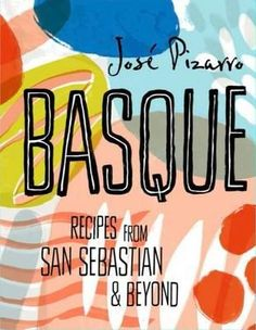 Basque: Spanish Recipes from San Sebastian &Beyond