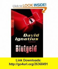 Blutgeld (German Edition) (9783499249099) David Ignatius , ISBN-10: 349924909X  , ISBN-13: 978-3499249099 ,  , tutorials , pdf , ebook , torrent , downloads , rapidshare , filesonic , hotfile , megaupload , fileserve