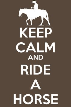 "Should be ""ride a horse, and you'll become calm"" because they calm me down when nobody else can.."