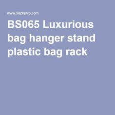 BS065 Luxurious bag hanger stand plastic bag rack
