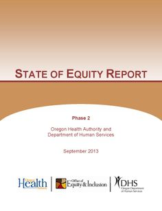 State of equity report : phase 2 : Oregon Health Authority and Department of Human Services, by the Oregon Office of Equity and Inclusion.