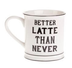 Better Latte Than Never Mug - Seasons Unlimited
