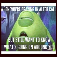 lol ! Accurate!! I want to pray and dance in the spirit, yet I also like to see other people get their blessing too! xD
