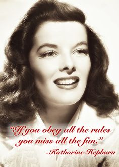 """""""If you obey all the rules you miss all the fun."""" -Katharine Hepburn, Actress & Junior League of Hartford volunteer"""