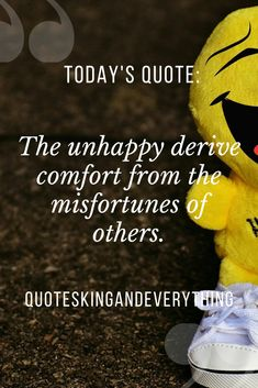 The unhappy derive comfort from the misfortunes of others. Today Quotes, Life Quotes, Best Short Quotes, Happy Quotes, Your Smile, Happiness, Joy, Bedroom, Simple