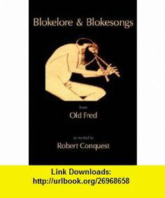 Blokelore and Blokesongs From Old Fred (9781904130482) Robert Conquest , ISBN-10: 1904130488  , ISBN-13: 978-1904130482 ,  , tutorials , pdf , ebook , torrent , downloads , rapidshare , filesonic , hotfile , megaupload , fileserve
