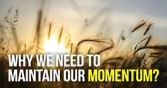 Why We Need To Maintain Our Momentum by Cyril Pisenable? We Need, Entrepreneur, Tips, Movie Posters, Film Poster, Billboard, Film Posters, Counseling