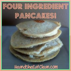 CLEAN EATING...  Ingredients:  1/2 Banana  2 Egg Whites  1/2 cup Quick Cooking Oats  1/2 tsp Pure Vanilla Extract (avoid HFCS)      Directions:  1. Blend all ingredients in a blender (we use a Vitamix)  2. Spray griddle with olive oil (we use a olive oil mister)  3. Once the griddle is warm add the pancake batter  4. Cook