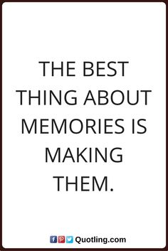 memories quotes The best thing about memories is making them.