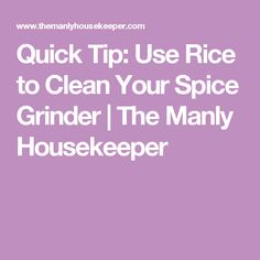 Quick Tip: Use Rice to Clean Your Spice Grinder | The Manly Housekeeper