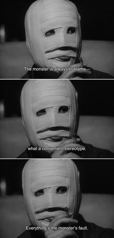 ― The Face of Another (1966) Okuyama: The monster is always to blame—what a convenient stereotype. Everything's the monster's fault.