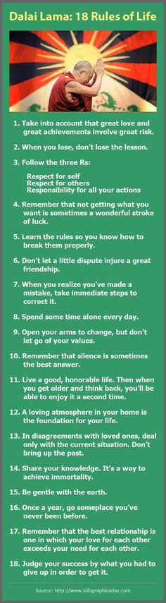 Dalai Lama: 18 Rules of Life - 1. Take into account that great love and great achievements involve great risk. 2. When you lose, don't lose the lesson. 3. Remember that not getting what you want is sometimes a wonderful stroke of luck. more . . .: