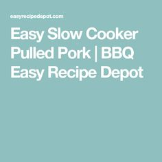 Easy Slow Cooker Pulled Pork | BBQ Easy Recipe Depot