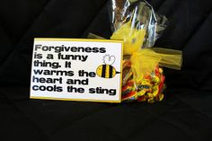 Forgiveness is a funny thing. I t warms the heart and cools the sting. Attach to honey sticks. (use for inspiration)