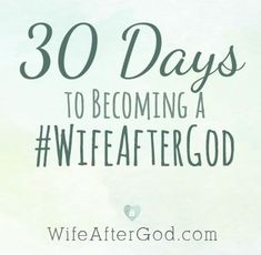 30 Days To Becoming A #WifeAfterGod Please join us starting July 15th!!!
