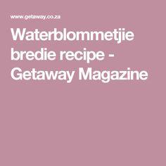 Waterblommetjie bredie recipe - Getaway Magazine