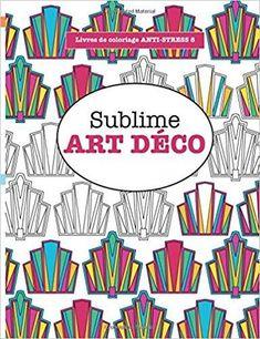 Télécharger Livres de coloriage ANTI-STRESS 8 : Sublime ART DÉCO Gratuit
