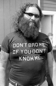 don't bro me if you don't know me.
