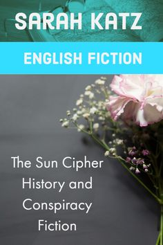 The Sun Cipher – History and Conspiracy Fiction By Sarah Katz