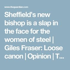 Sheffield's new bishop is a slap in the face for the women of steel | Giles Fraser: Loose canon | Opinion | The Guardian