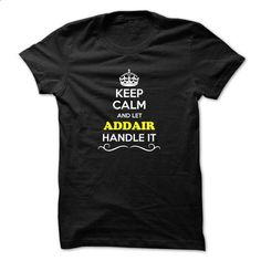 Keep Calm and Let ADDAIR Handle it - #floral shirt #tee aufbewahrung. PURCHASE NOW => https://www.sunfrog.com/LifeStyle/Keep-Calm-and-Let-ADDAIR-Handle-it.html?68278