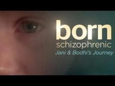 Born Schizophrenic: Jani and Bodhi's Journey 26/5/2014 / I have seen this...it is quite rare to have children who suffer this condition...and what a terrible trial for the parents...
