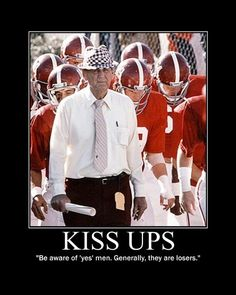 Motivational Posters: Bear Bryant on Kiss Ups Alabama Football Quotes, College Football Teams, Football Coaches, Uofa Football, Football Drills, Football Season, Crimson Tide Football, Alabama Crimson Tide, Bear Bryant Quotes