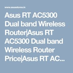 Asus RT AC5300 Dual band Wireless Router|Asus RT AC5300 Dual band Wireless Router Price|Asus RT AC5300 Dual band Wireless Router specification|review|features| dealers|chennai|hyderabad|india|asusstores.in Wireless Router, Hyderabad, Chennai, India, Band, Delhi India, Bands