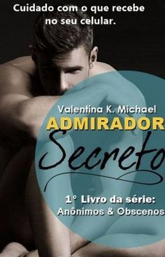 Admirador  Secreto - Série Anônimos Obscenos. Início em 07 de DEZEMBRO. #wattpad #romance