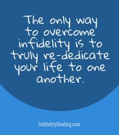 The only way to overcome infidelity. Agree or disagree?