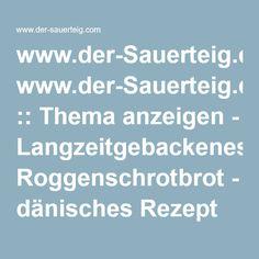 www.der-Sauerteig.de :: Thema anzeigen - Langzeitgebackenes Roggenschrotbrot - dänisches Rezept -RST