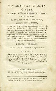 Tratado de agrimensura o arte de medir tierra o aforar líquido para el uso de agrimensores y labradores… Francisco Verdejo Páez. 1822