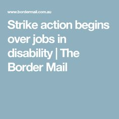Disability workers are set to take strike action to demand job certainty Begin, Disability, Action, Group Action