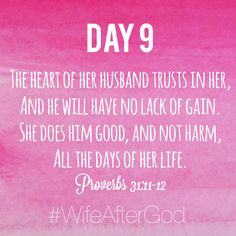 Proverbs 31:11-12 // The heart of her husband trusts in her, and he will have no lack of gain. She does him good, and not harm, all the days of her life.