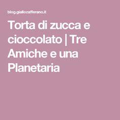 Torta di zucca e cioccolato | Tre Amiche e una Planetaria