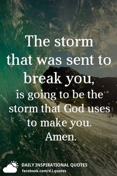 The storm that was sent to break you, is going to be the storm that God uses to make you. i sure hope so. Prayer Verses, Bible Verses Quotes, Encouragement Quotes, Faith Quotes, True Quotes, Sassy Quotes, Prayer Quotes, Bible Scriptures, God Quotes About Life