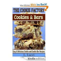 The Cookie Factory - Delicious & Easy Cookies and Bars (The Best Cookie Recipes & Cookie Bar Recipes Collection)