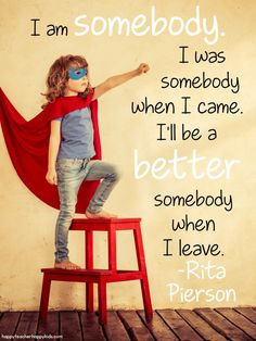 I love Rita Pierson's positive mantra for students! We are all somebody!