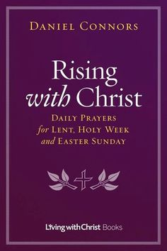 Rising with Christ: Daily Prayers for Lent, Holy Week and Easter Sunday