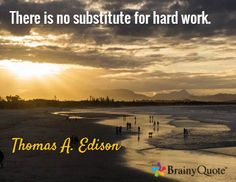 There is no substitute for hard work. / Thomas A. Edison