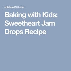 Baking with Kids: Sweetheart Jam Drops Recipe