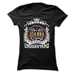 JOANNA .Its a JOANNA Thing You Wouldnt Understand - T S - #shirt #cute sweatshirt. MORE INFO => https://www.sunfrog.com/Names/JOANNA-Its-a-JOANNA-Thing-You-Wouldnt-Understand--T-Shirt-Hoodie-Hoodies-YearName-Birthday-54397604-Ladies.html?68278