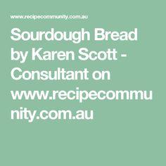 Sourdough Bread by Karen Scott - Consultant on www.recipecommunity.com.au