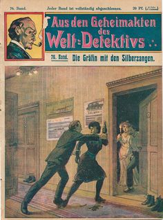 "steammanofthewest:  "" Femme fatale German Sherlock Holmes dime novel cover, Aus den Geheimakten des Welt-Detectiv (From the Secret Files of the World Detective) No. 76, 1909, ""Die Gräfin mit den Silberzangen"" (The Silver-Tongued Countess), anonymous..."