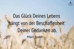 Das Glück Deines Lebens hängt von der Beschaffenheit Deiner Gedanken ab. -Marc Aurel
