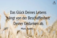Das Glück Deines Lebens hängt von der Beschaffenheit Deiner Gedanken ab. Marc #Aurel #Dankebitte #Sprüche #Gedanken #Weisheiten #Zitate