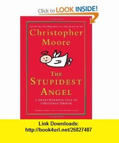 The Stupidest Angel A Heartwarming Tale of Christmas Terror (9780060842352) Christopher Moore , ISBN-10: 0060842350  , ISBN-13: 978-0060842352 ,  , tutorials , pdf , ebook , torrent , downloads , rapidshare , filesonic , hotfile , megaupload , fileserve