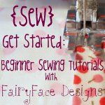 (Sew) Get Started Tutorials ~ loads of sewing tutorials ~ fairyfacedesigns
